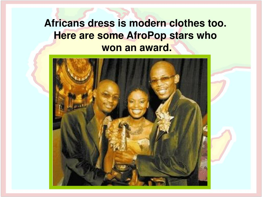 Africans dress is modern clothes too.