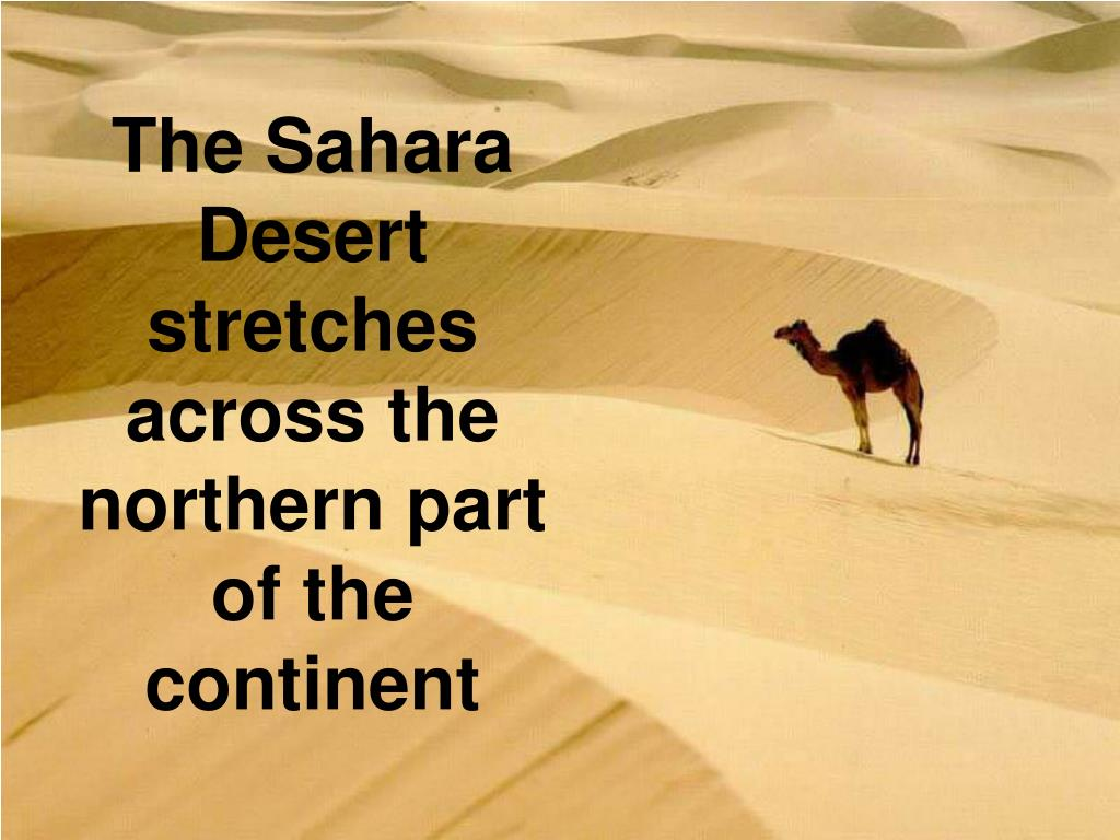 The Sahara Desert stretches across the northern part of the continent