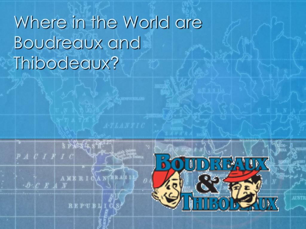 where in the world are boudreaux and thibodeaux