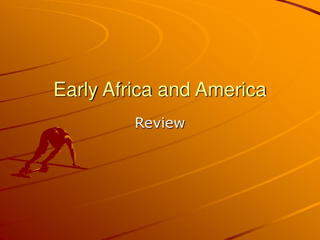 Early Africa and America