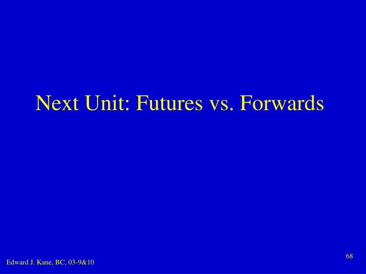 Next Unit: Futures vs. Forwards