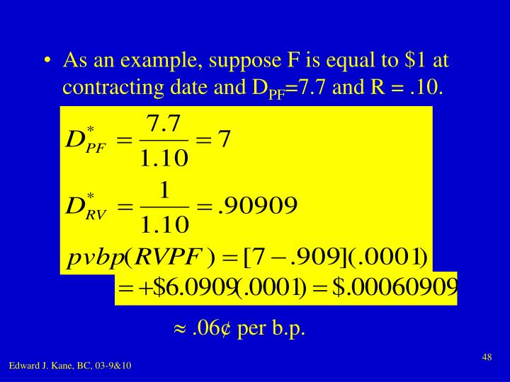 As an example, suppose F is equal to $1 at contracting date and D
