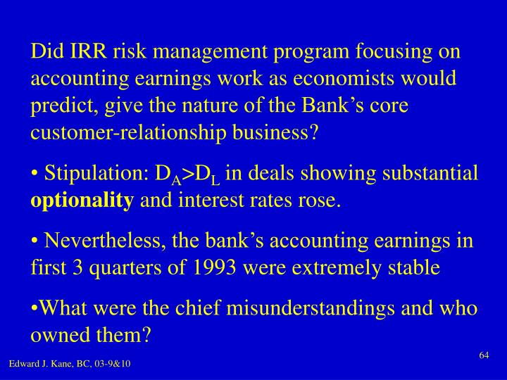 Did IRR risk management program focusing on accounting earnings work as economists would predict, give the nature of the Bank's core customer-relationship business?