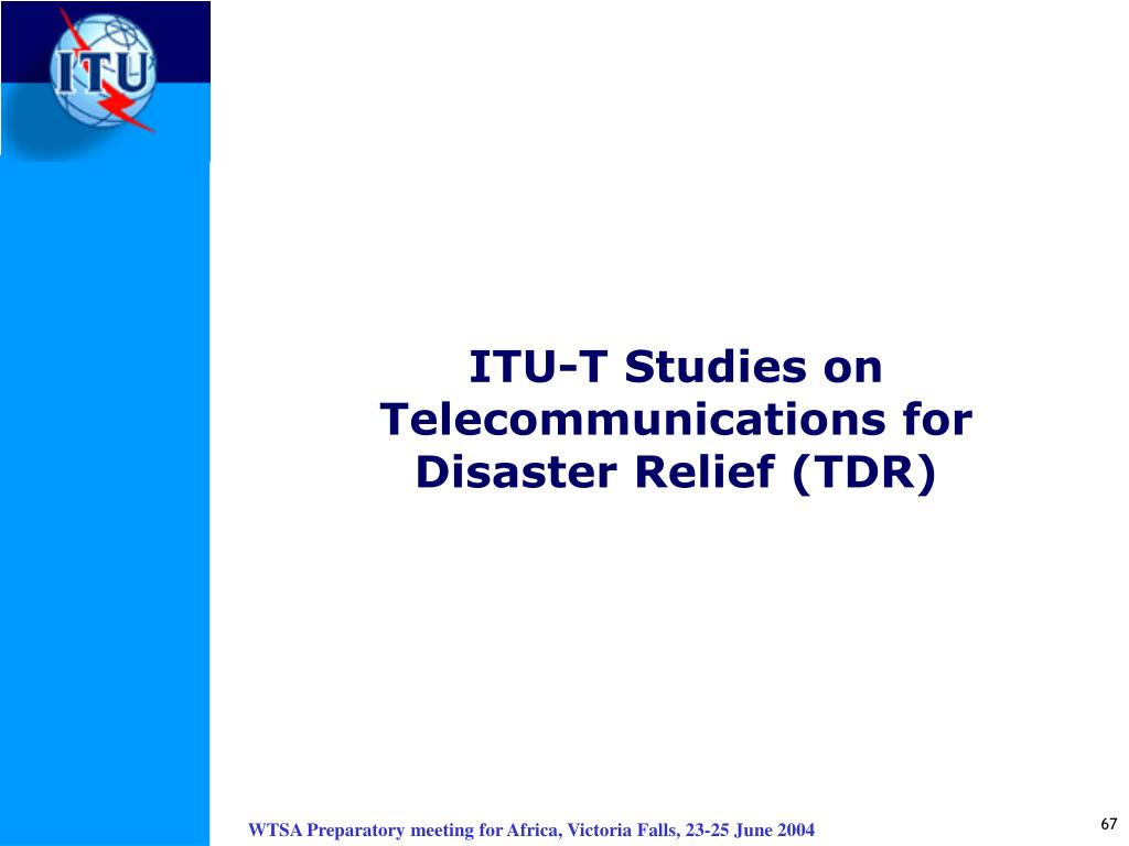 ITU-T Studies on Telecommunications for Disaster Relief (TDR)