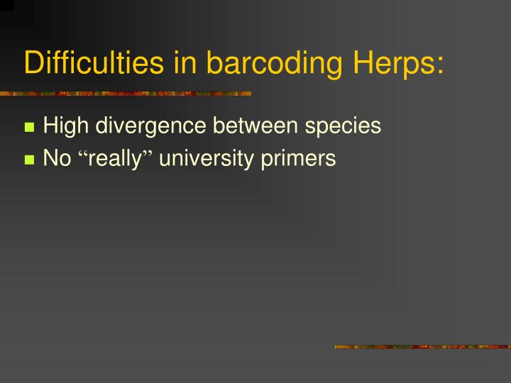 Difficulties in barcoding Herps: