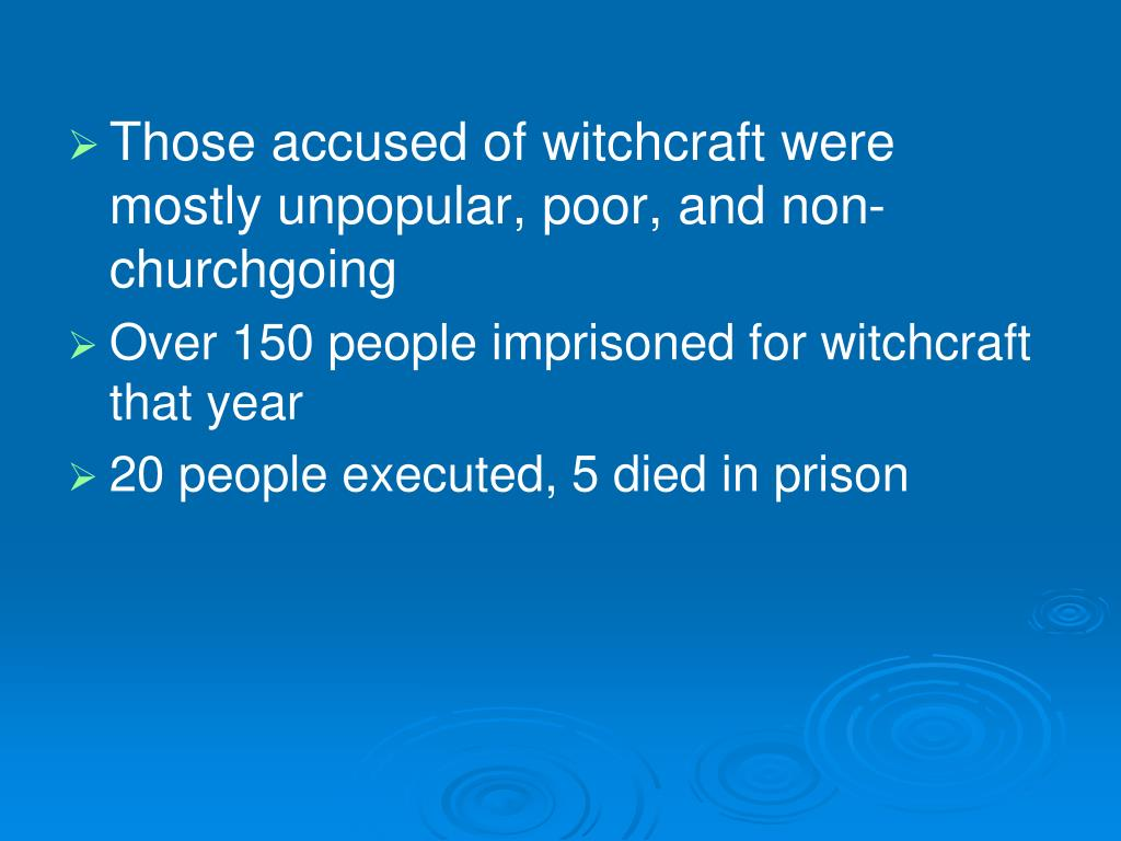 Those accused of witchcraft were mostly unpopular, poor, and non-churchgoing