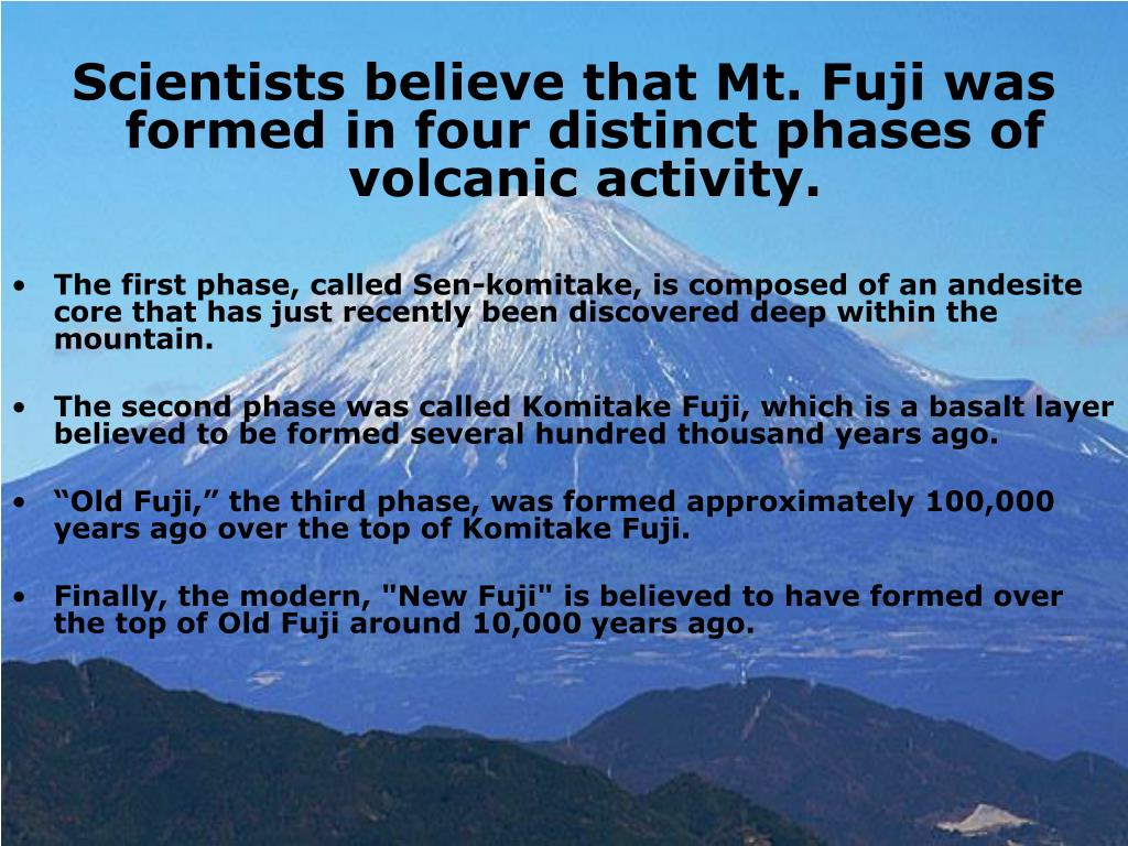 Scientists believe that Mt. Fuji was formed in four distinct phases of volcanic activity.