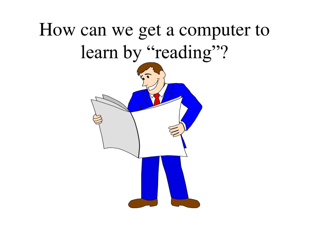 "How can we get a computer to learn by ""reading""?"