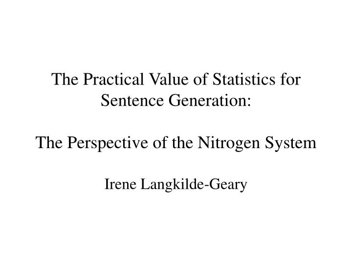 The practical value of statistics for sentence generation the perspective of the nitrogen system