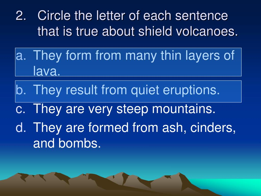 2.   Circle the letter of each sentence that is true about shield volcanoes.