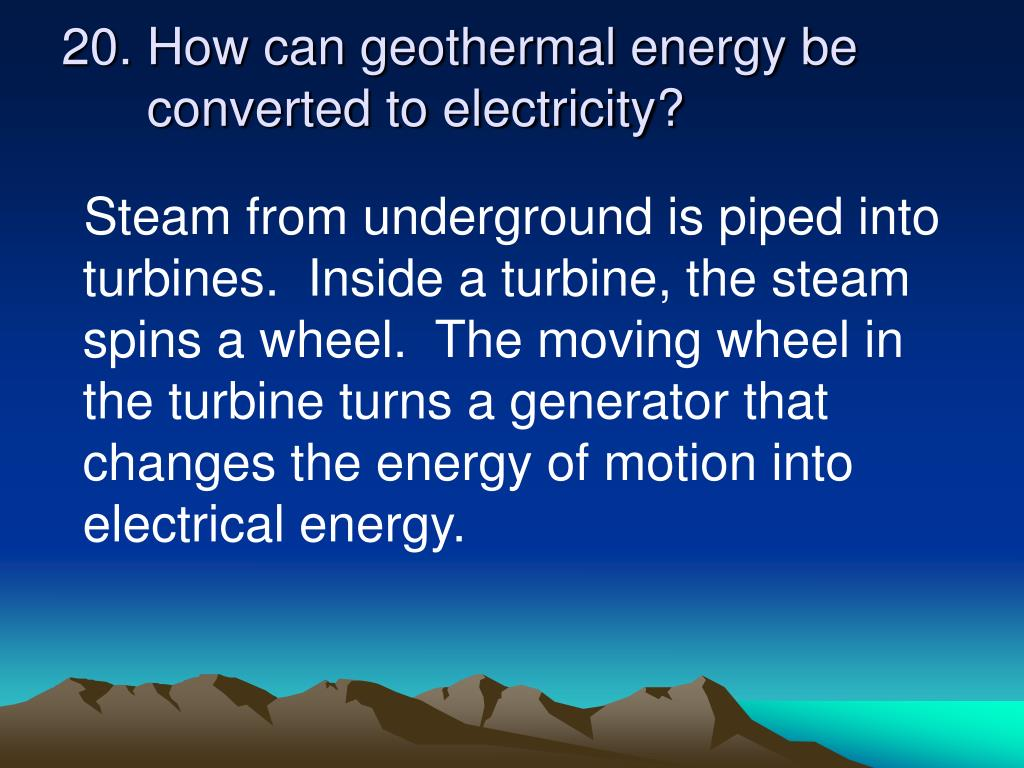 How can geothermal energy be converted to electricity?