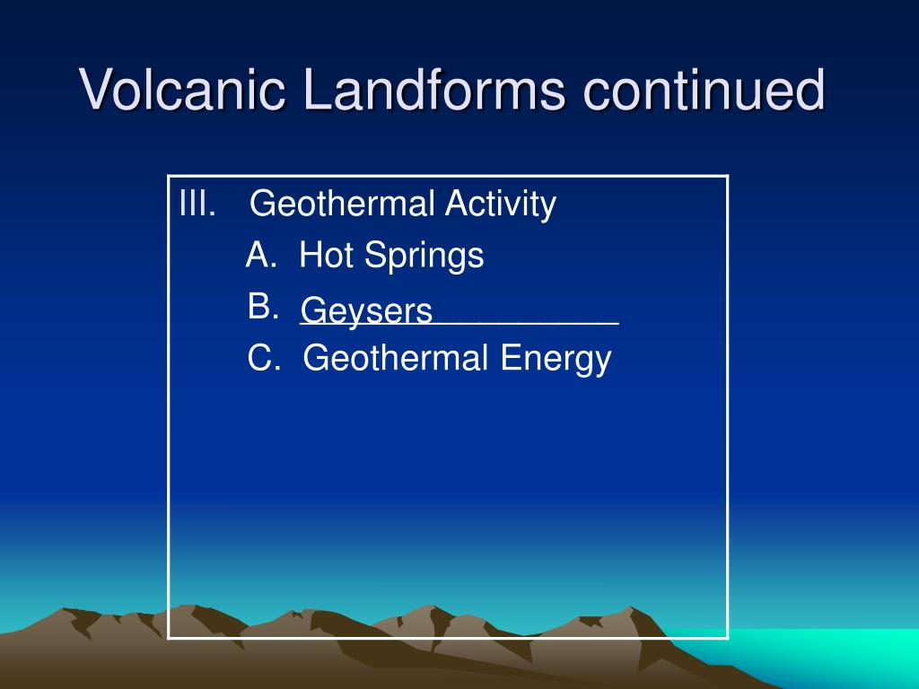 Volcanic Landforms continued