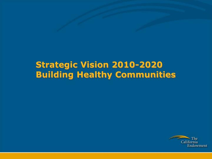 Strategic vision 2010 2020 building healthy communities