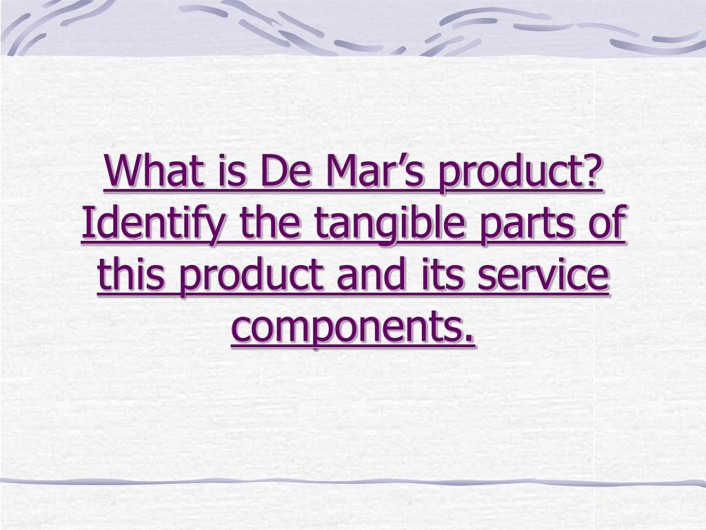 What is De Mar's product? Identify the tangible parts of this product and its service components.