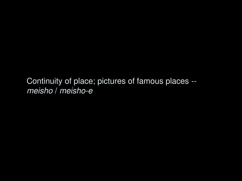 Continuity of place; pictures of famous places --