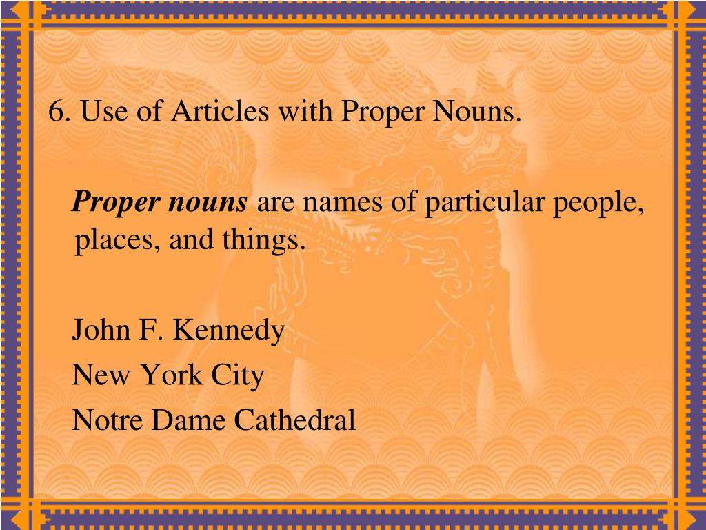 6. Use of Articles with Proper Nouns.