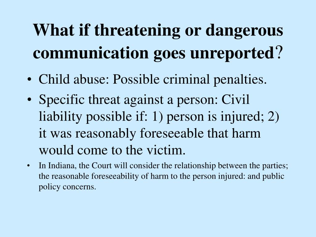 What if threatening or dangerous communication goes unreported