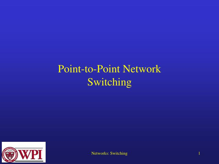 Point to point network switching l.jpg