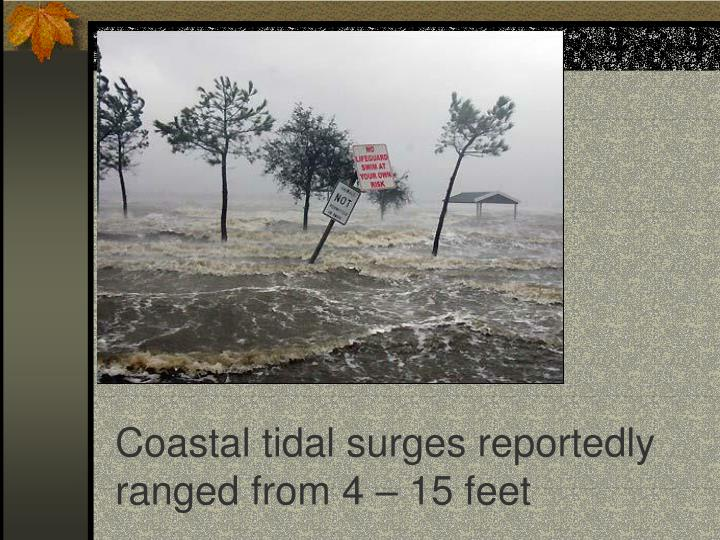 Coastal tidal surges reportedly ranged from 4 – 15 feet