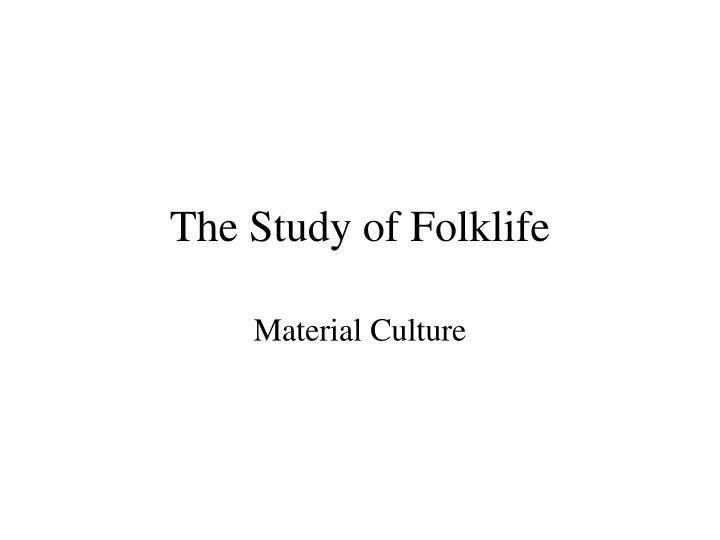 The study of folklife