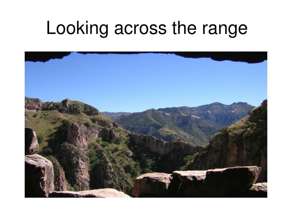 Looking across the range