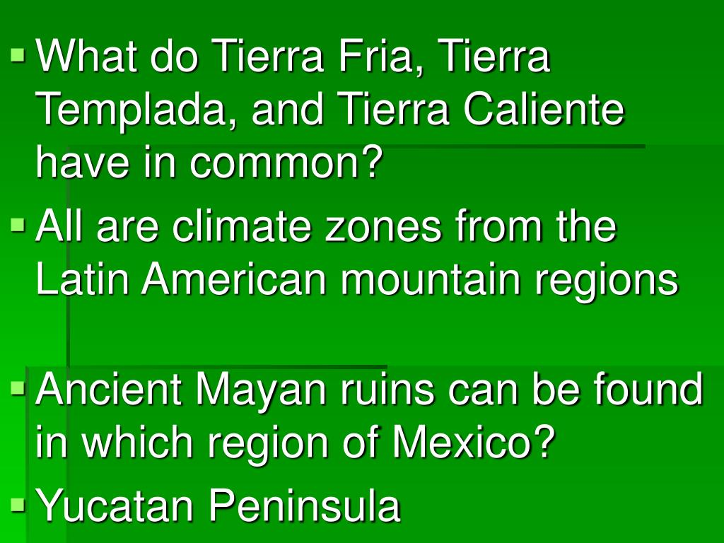 What do Tierra Fria, Tierra Templada, and Tierra Caliente have in common?