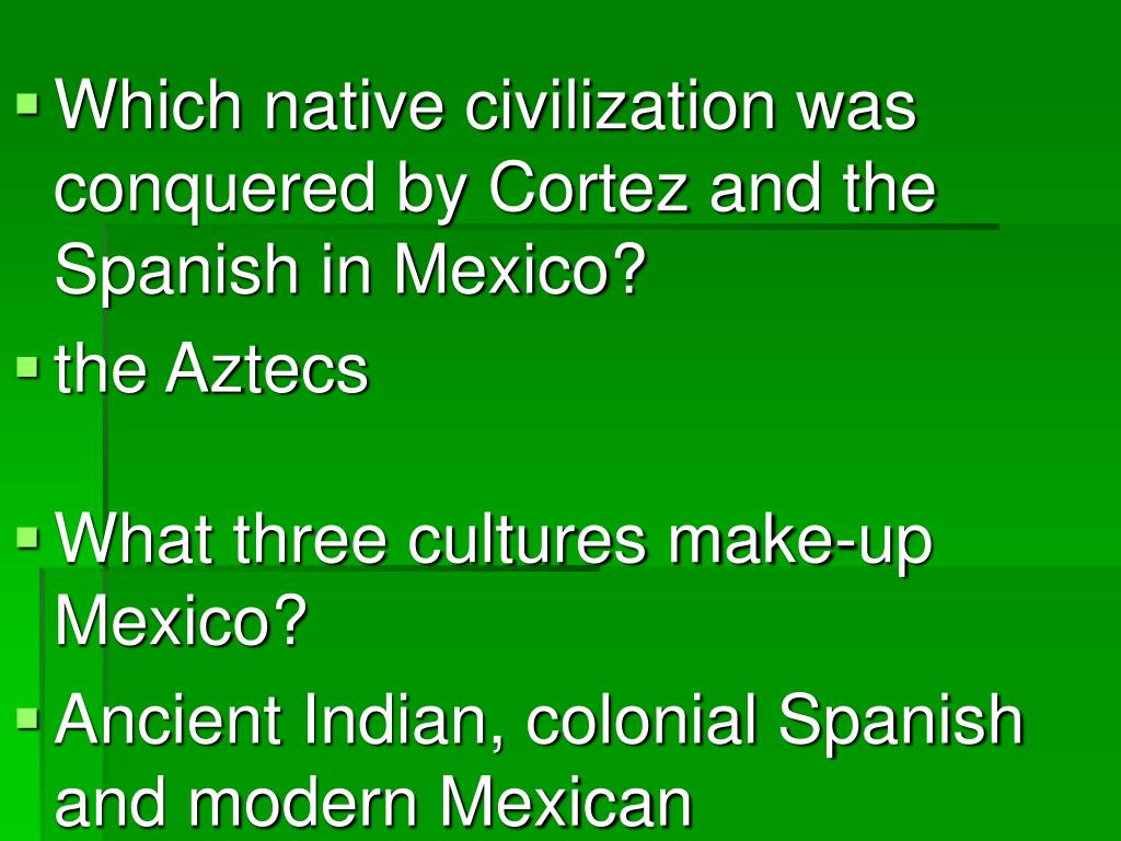 Which native civilization was conquered by Cortez and the Spanish in Mexico?