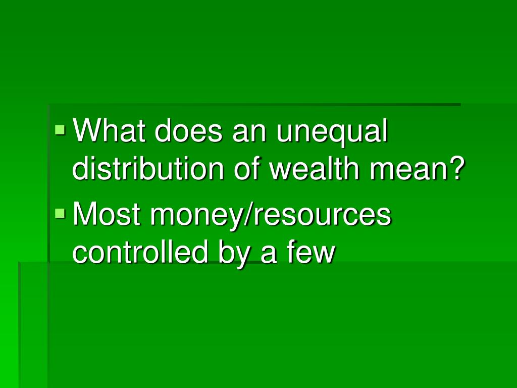 What does an unequal distribution of wealth mean?