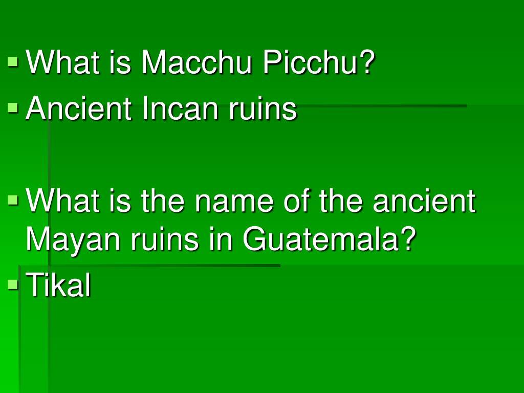 What is Macchu Picchu?