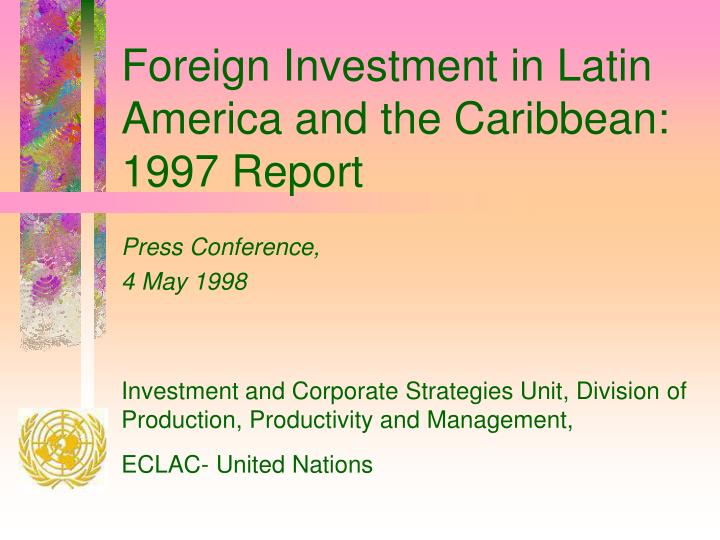 Foreign investment in latin america and the caribbean 1997 report