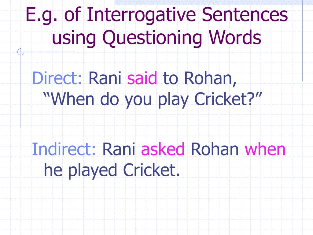 E.g. of Interrogative Sentences using Questioning Words