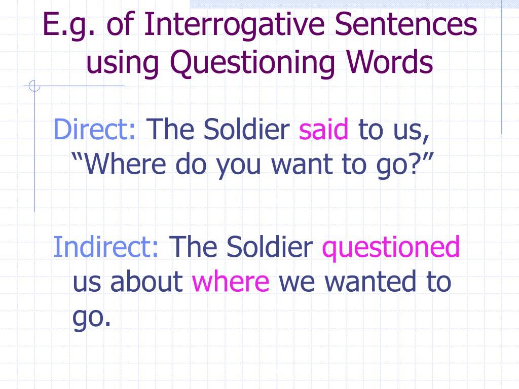 E.g. of Interrogative Sentences using Questioning Words
