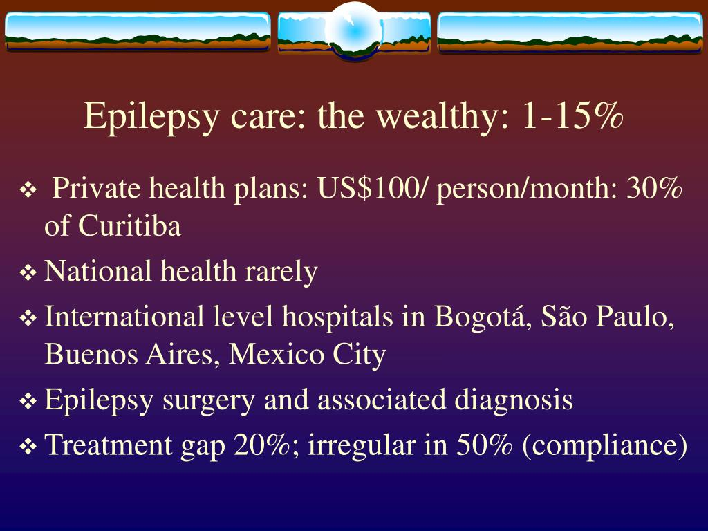 Epilepsy care: the wealthy: 1-15%