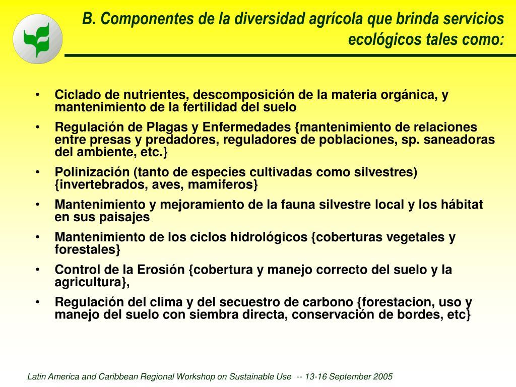 B. Componentes de la diversidad agrícola que brinda servicios ecológicos tales como: