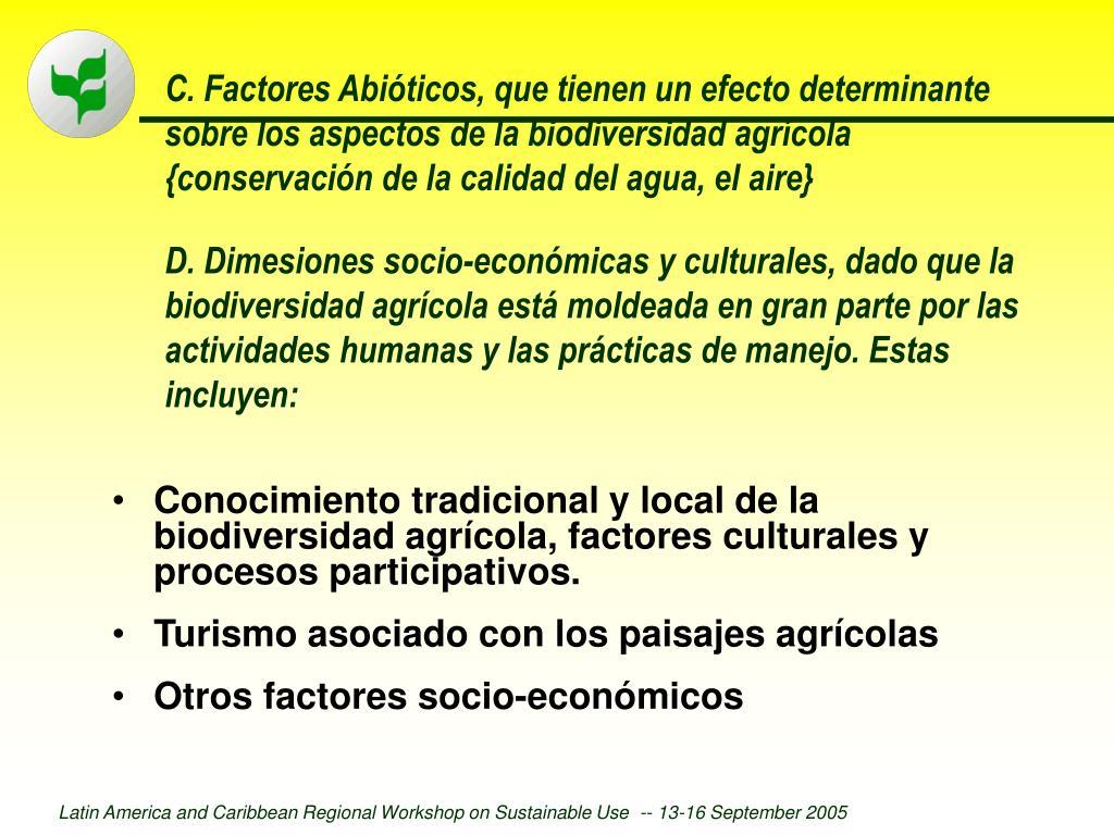 C. Factores Abióticos, que tienen un efecto determinante sobre los aspectos de la biodiversidad agrícola