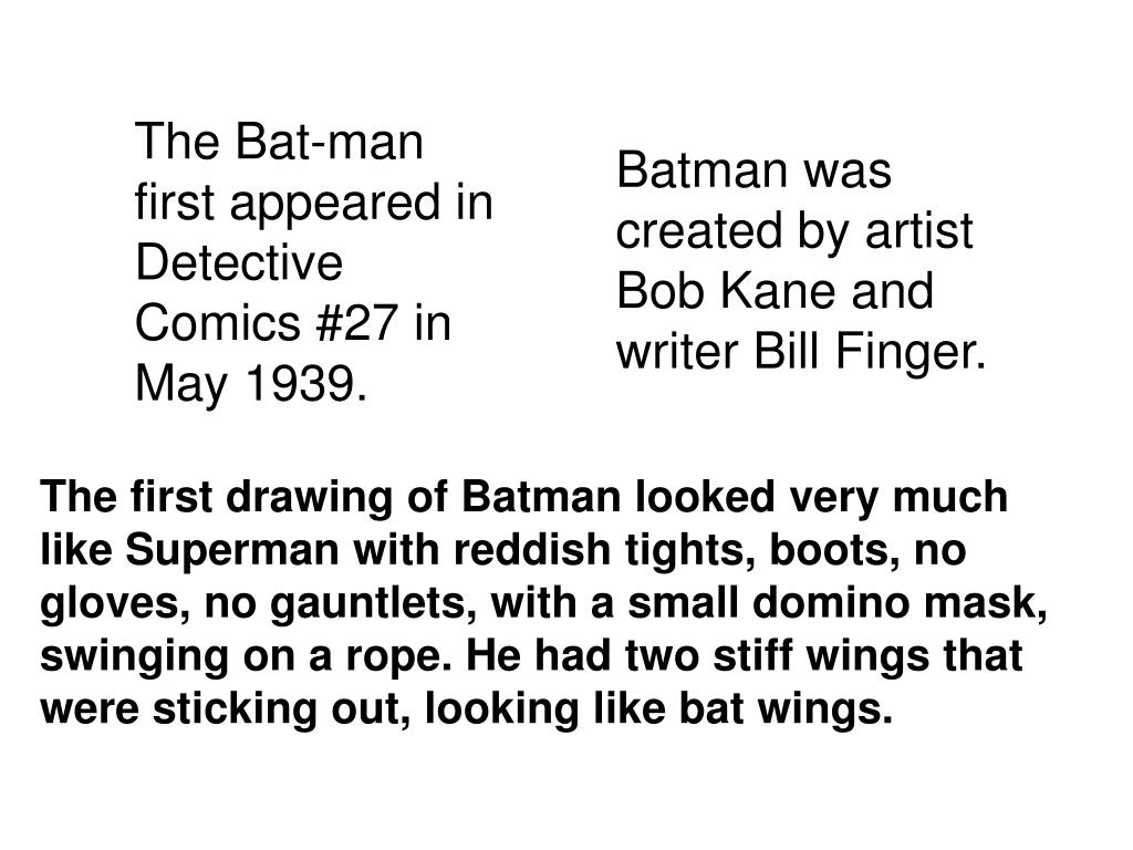 Batman was created by artist Bob Kane and writer Bill Finger.