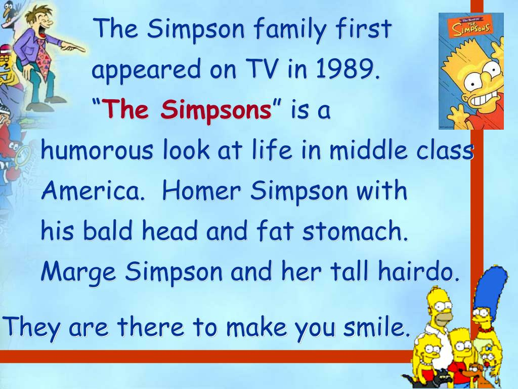 The Simpson family first  	appeared on TV in 1989.  			""