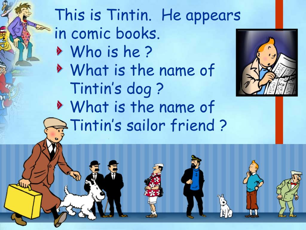 This is Tintin.  He appears           in comic books.