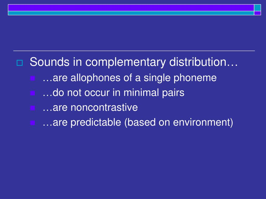 Sounds in complementary distribution…