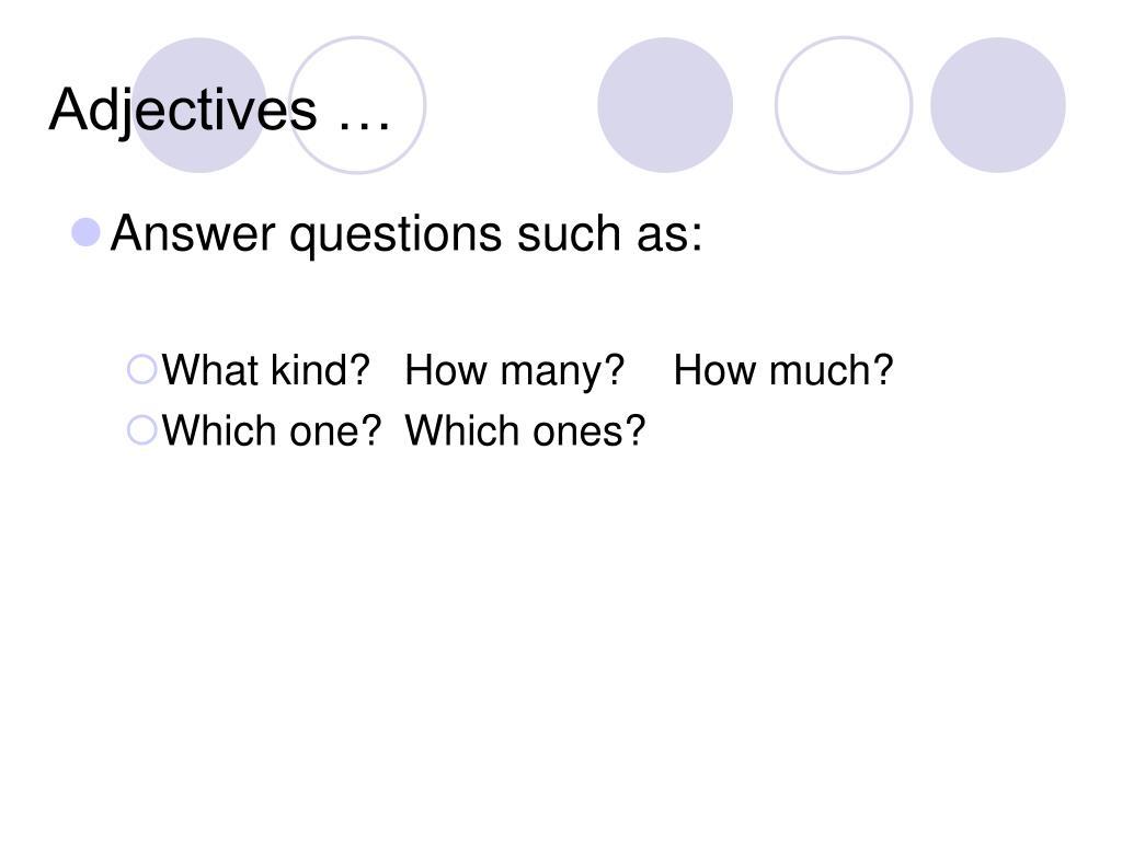 Adjectives …