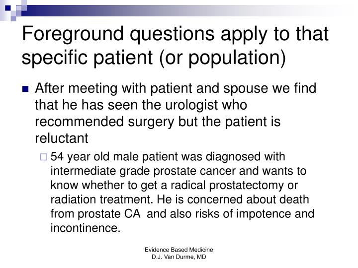 Foreground questions apply to that specific patient (or population)