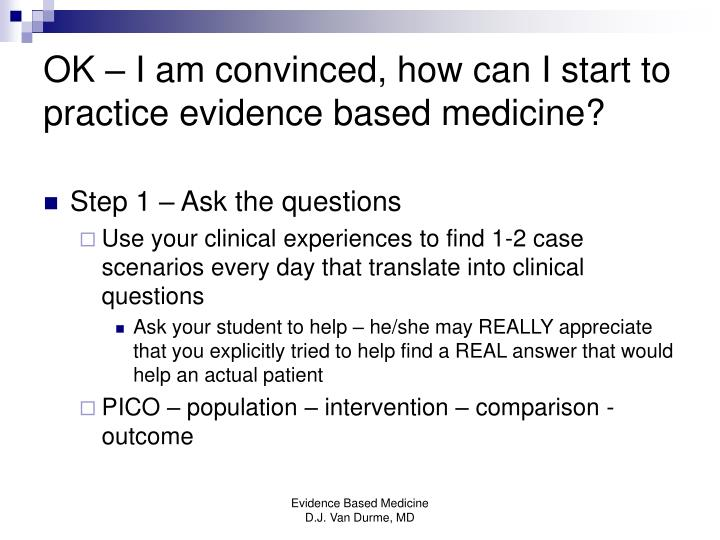 OK – I am convinced, how can I start to practice evidence based medicine?