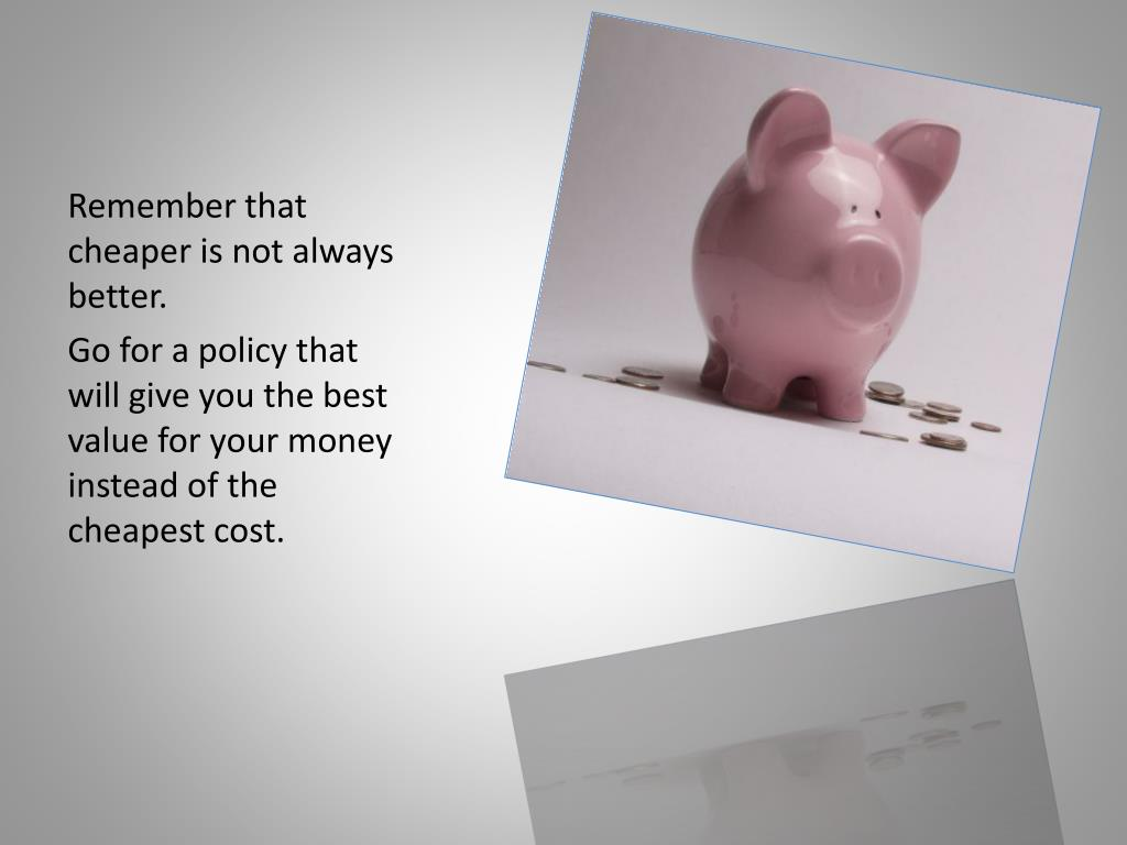 Remember that cheaper is not always better