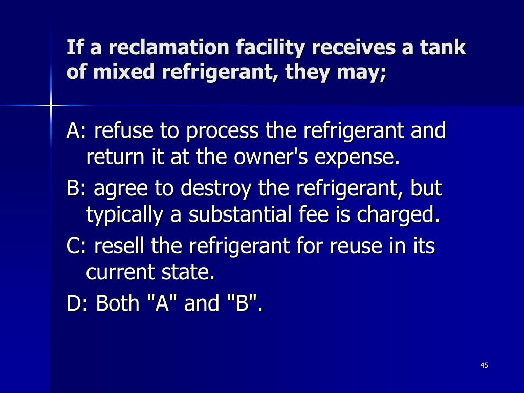 If a reclamation facility receives a tank of mixed refrigerant, they may;