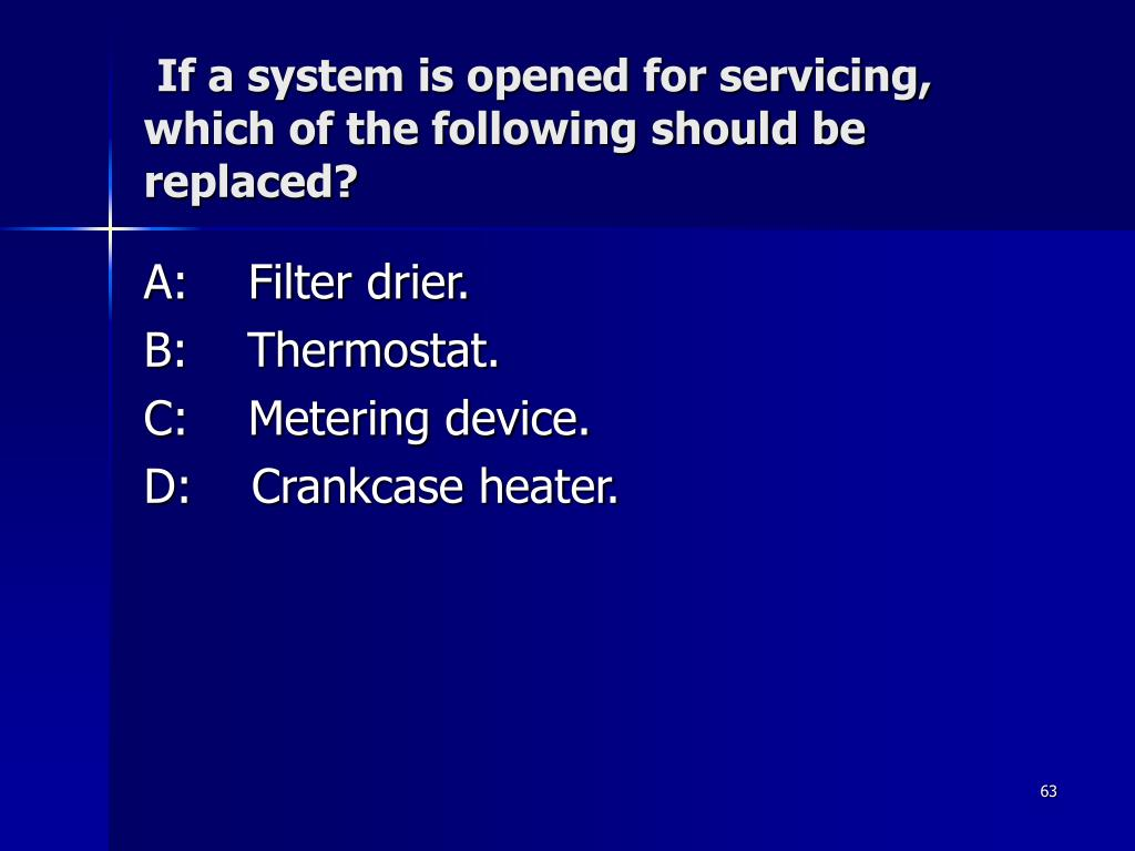 If a system is opened for servicing, which of the following should be replaced?