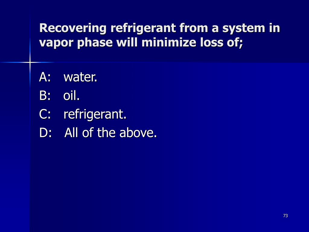 Recovering refrigerant from a system in vapor phase will minimize loss of;