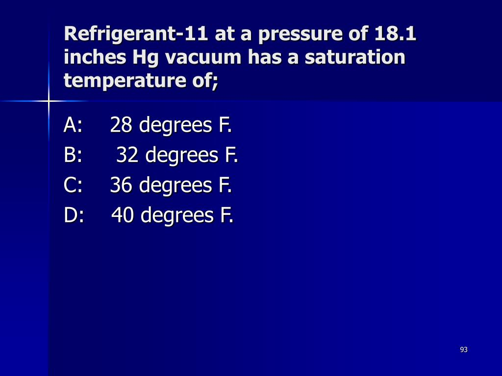 Refrigerant-11 at a pressure of 18.1 inches Hg vacuum has a saturation temperature of;