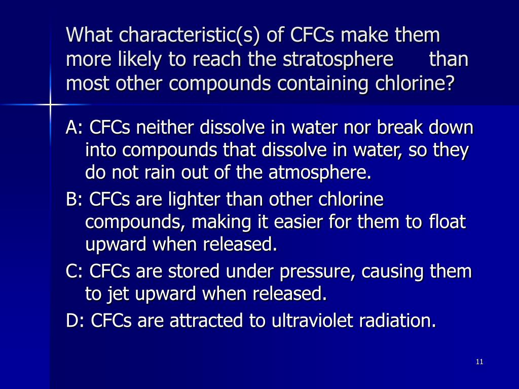 What characteristic(s) of CFCs make them more likely to reach the stratosphere 	than most other compounds containing chlorine?