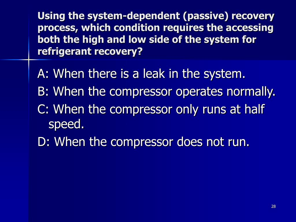 Using the system-dependent (passive) recovery process, which condition requires the accessing both the high and low side of the system for refrigerant recovery?