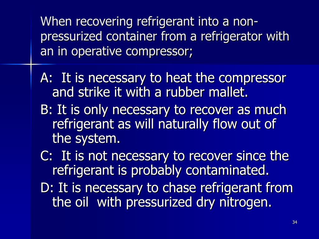 When recovering refrigerant into a non-pressurized container from a refrigerator with an in operative compressor;